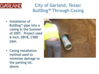 City of Garland, Texas:  BullDog � Through Casing