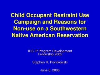 IHS IP Program Development Fellowship 2005 Stephen R. Piontkowski June 8, 2006