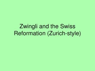 Zwingli and the Swiss Reformation (Zurich-style)