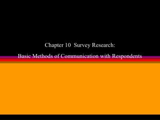 Chapter 10  Survey Research: Basic Methods of Communication with Respondents