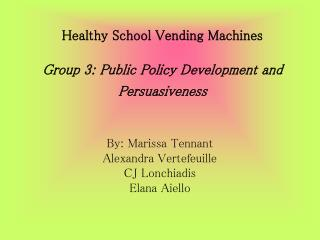 Healthy School Vending Machines  Group 3: Public Policy Development and Persuasiveness