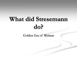 What did Stresemann do?