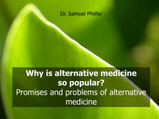 Why is alternative medicine  so popular Promises and problems of alternative medicine