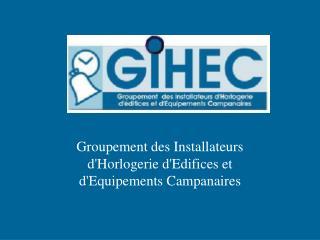 Groupement des Installateurs d'Horlogerie d'Edifices et  d'Equipements Campanaires