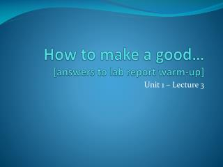 How to make a good… [answers to lab report warm-up]