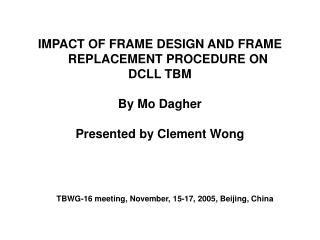 IMPACT OF FRAME DESIGN AND FRAME REPLACEMENT PROCEDURE ON DCLL TBM By Mo Dagher