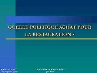 QUELLE POLITIQUE ACHAT POUR  LA RESTAURATION ?
