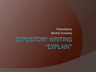 EXPOSITORY WRITING �EXPLAIN�