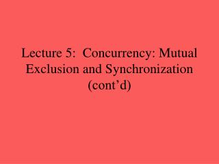 Lecture 5:  Concurrency: Mutual Exclusion and Synchronization (cont�d)