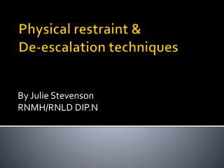 Physical restraint &  De-escalation techniques