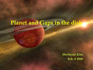 Planet and Gaps in the disk