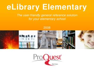 ELibrary Elementary The user-friendly general reference solution  for your elementary school  2008