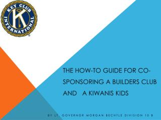 The How-to Guide for Co-Sponsoring a Builders Club and   a Kiwanis Kids