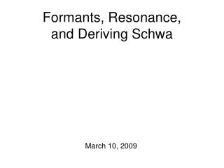 Formants, Resonance, and Deriving Schwa