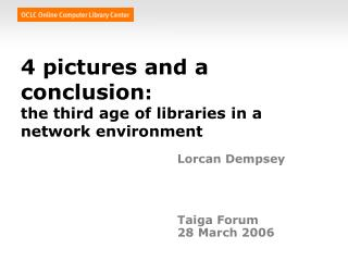 4 pictures and a conclusion :  the third age of libraries in a network environment