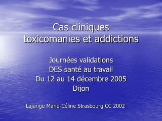 Cas cliniques  toxicomanies et addictions