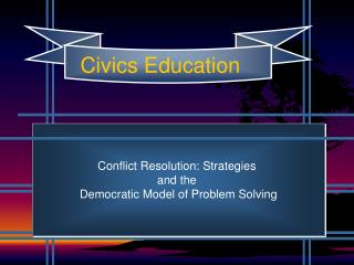 Conflict Resolution: Strategies  and the  Democratic Model of Problem Solving