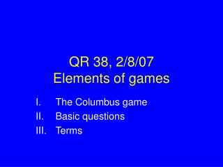 QR 38, 2/8/07 Elements of games