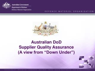 "Australian DoD  Supplier Quality Assurance  (A view from ""Down Under"")"