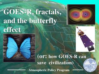 GOES-R, fractals, and the butterfly effect