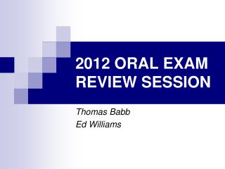 2012 ORAL EXAM REVIEW SESSION