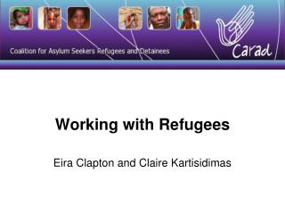 Working with Refugees Eira Clapton and Claire Kartisidimas