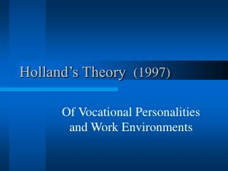 Holland's Theory 	(1997)