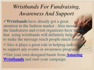 Wristbands For Fundraising, Awareness And Support