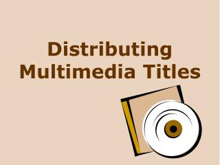 Distributing Multimedia Titles