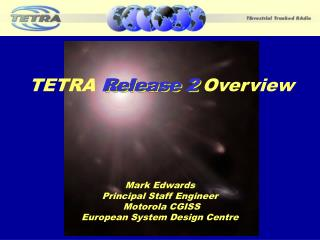 Mark Edwards Principal Staff Engineer  Motorola CGISS European System Design Centre
