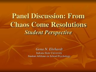 Panel Discussion: From Chaos Come Resolutions Student Perspective