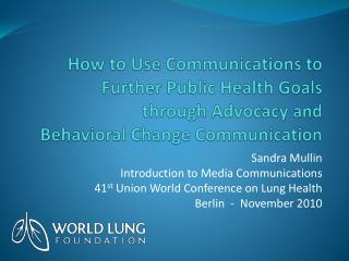 Sandra  Mullin Introduction to Media Communications 41 st  Union World Conference on Lung Health
