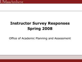 Instructor Survey Responses Spring 2008 Office of Academic Planning and Assessment