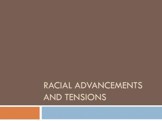 Racial Advancements and Tensions