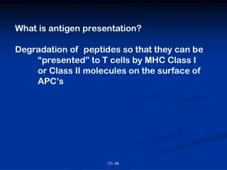 What is antigen presentation? Degradation of  peptides so that they can be