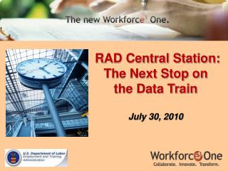 RAD Central Station:   The Next Stop on  the Data Train July 30, 2010