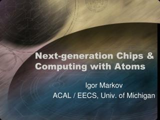 Next-generation Chips & Computing with Atoms
