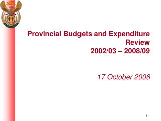 Provincial Budgets and Expenditure Review 2002/03 – 2008/09 17 October 2006