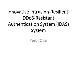 I nnovative  Intrusion-Resilient, DDoS -Resistant Authentication System (IDAS) System