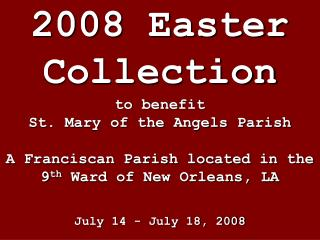 2008 Easter Collection to benefit  St. Mary of the Angels Parish