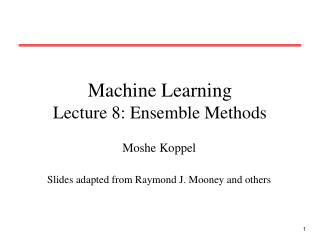Machine Learning Lecture 8: Ensemble Methods