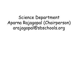 Science Department Aparna Rajagopal  (Chairperson) arajagopal@sbschools