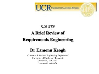 CS 179 A Brief Review of  Requirements Engineering Dr Eamonn Keogh