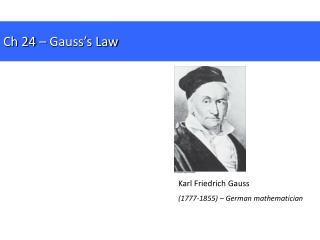 Karl Friedrich Gauss (1777-1855) � German mathematician