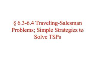 6.3-6.4 Traveling-Salesman Problems; Simple Strategies to Solve TSPs