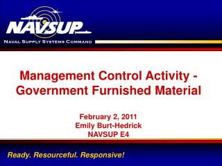 Management Control Activity - Government Furnished Material February 2, 2011 Emily Burt-Hedrick
