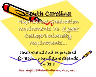 South Carolina High School Graduation requirements Vs.  4 year  College/University requirements�