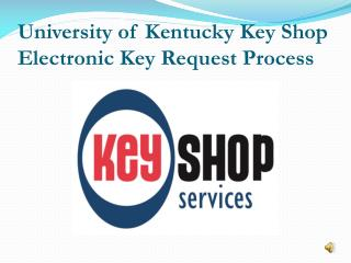 University of Kentucky Key Shop  E lectronic Key Request Process
