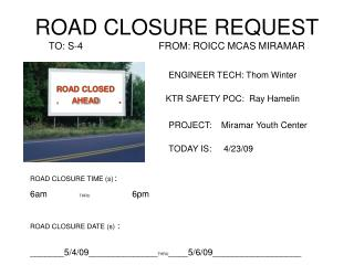 ROAD CLOSURE REQUEST TO: S-4                            FROM: ROICC MCAS MIRAMAR