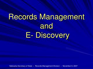 Records Management and  E- Discovery